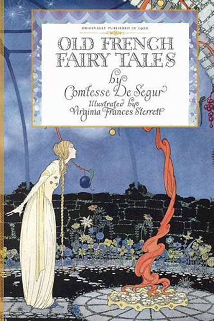 Old French Fairy Tales Book Cover, written by Comtesse De Segur, illustrated by Virginia Frances Sterret